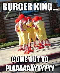 Ronald Mcdonald Meme - burger king come out to plaaaaaayyyyyy ronald mcdonald gang