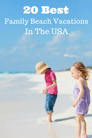 20 best family vacations in the usa it s a lovely