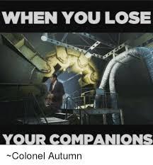 Autumn Memes - when you lose your companions colonel autumn meme on sizzle