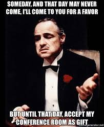 Conference Room Meme - someday and that day may never come i ll come to you for a favor