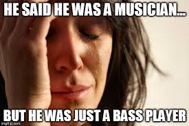 Bass Player Meme - he said he was a musician but he was just a bass player meme
