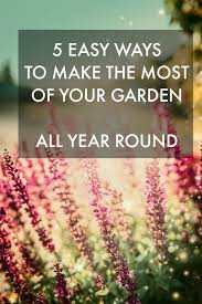 5 easy ways to make the most of your garden all year round love