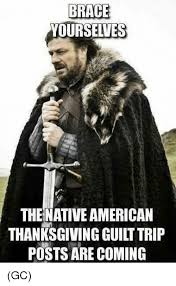 Native Memes - brace yourselves the native american thanksgiving guilt trip posts