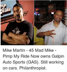 Pimp My Ride Meme - cre mike martin 45 mad mike pimp my ride now owns galpin auto