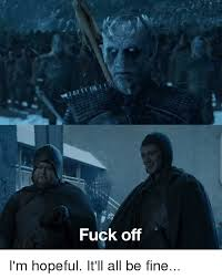 Meme Fuck Off - fuck off game of thrones meme on awwmemes com