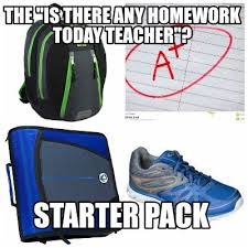 Meme Generator Starter Pack - meme maker the is there any homework today teacher starter pack
