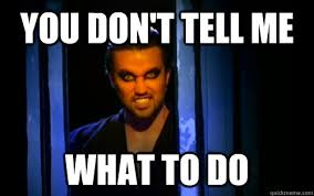 Don T Tell Me What To Do Meme - you don t tell me what to do nightman ydtmwtd quickmeme