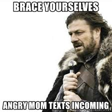 Angry Mom Meme - brace yourselves angry mom texts incoming prepare yourself