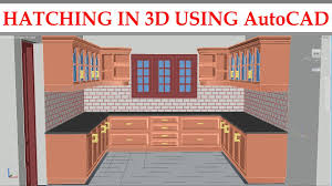 3d kitchen part 7 hatching in 3d using autocad youtube