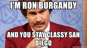 San Diego Meme - i m ron burgandy and you stay classy san diego ron burgundy stay
