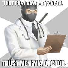 Gave Me Cancer Meme - that post gave me cancer trust me i m a doctor misc quickmeme