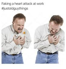 Heart Attack Meme - faking a heart attack at work meme on awwmemes com