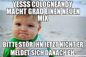Yesss Meme - yesss cologneandy macht grad einen neuen mix bitte st禧r ihn jetzt