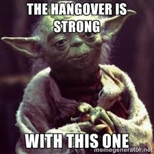 Hangover Meme - the hangover is strong with this one yoda star wars meme