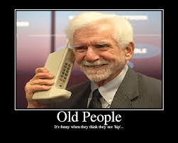 Old Cell Phone Meme - old people may be funny but they are wise which is much better