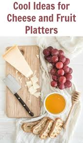 cool ideas for cheese and fruit platters tots family parenting
