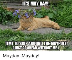 May Day Meme - caption by kitt rorsos its may day uimetioskiparound the maypole