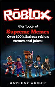 Book Of Memes - the book of supreme memes over 100 hilarious roblox memes and jokes