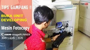 cara gampang buka unit developing mesin fotocopy canon ir 3045