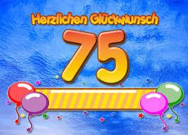 geburtstagssprüche zum 75 geburtstag 75 geburtstag glückwünsche und sprüche