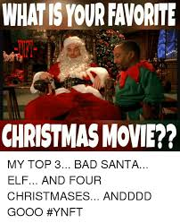 Elf Movie Meme - whatisyour favorite christmas movie my top 3 bad santa elf and