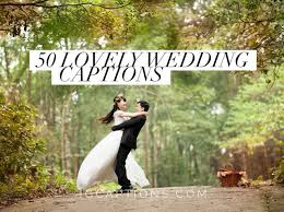 wedding dress captions 50 lovely wedding captions to celebrate the and special day
