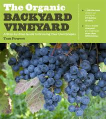 The Organic Backyard Vineyard A StepbyStep Guide To Growing - Backyard vineyard design