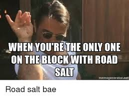 Meme Generator Reddit - on the block with road salt memegenerator net road salt bae