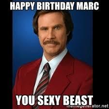 Sexy Beast Meme - happy birthday marc you sexy beast anchorman 2 meme generator