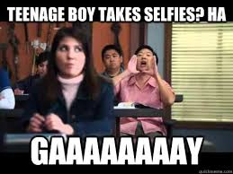 Funny Teenage Memes - teenage boy takes selfies ha gaaaaaaaay senior chang says quickmeme