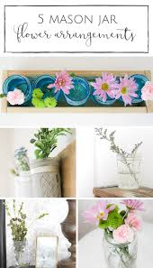 jar flower arrangements 10 minute decorating 5 jar flower arrangements for