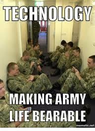 Meme Army - technology making army life bearable mematic net life meme on sizzle