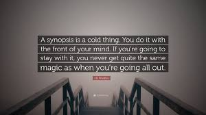 j b priestley quote a synopsis is a cold thing you do it with
