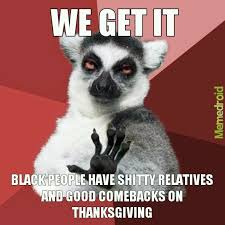 Happy Day Memes - memedroid y all have a happy thanksgiving now the ones who don t