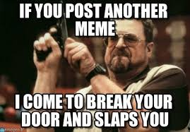 Why Would You Post That Meme - stop posting shitty meme on memegen
