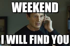 Meme Weekend - weekend i will find you meme on memegen