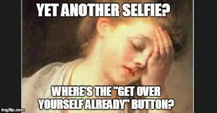 Meme Selfie - not another selfie imgflip