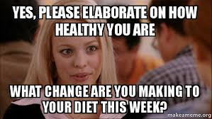 Yes Please Meme - yes please elaborate on how healthy you are what change are you