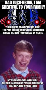 Psycho Girlfriend Meme - image tagged in i am grateful to your family bad luck brian hide the