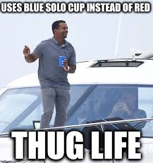 Red Solo Cup Meme - image tagged in carlton banks thug life memes funny carlton banks