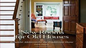 read new rooms for old houses beautiful additions for the