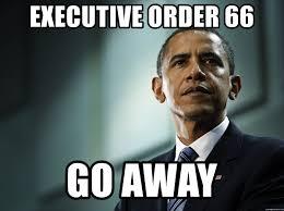 Quote Meme Generator - executive order 66 go away obama quote meme generator