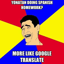 Translate Meme - yonatan doing spanish homework more like google translate create