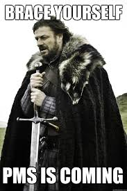 Pms Meme - brace yourself pms is coming winter is coming quickmeme