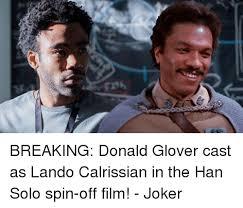 Lando Calrissian Meme - breaking donald glover cast as lando calrissian in the han solo spin
