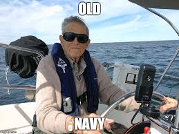 Funny Navy Memes - old navy imgflip