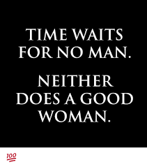 A Good Woman Meme - time waits for no man neither does a good woman meme on esmemes com