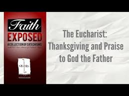 faith exposed eucharist thanksgiving and praise to god the
