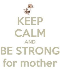 Keep Calm Know Your Meme - image 627706 be strong for mother know your meme