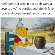 Panties In A Bunch Meme - dopl3r com memes reminder that winnie the pooh wore a crop top w